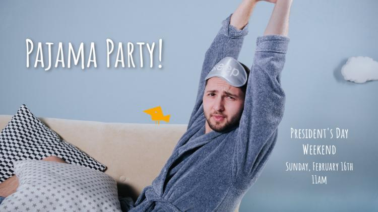 Pajama Party for President's Day Weekend