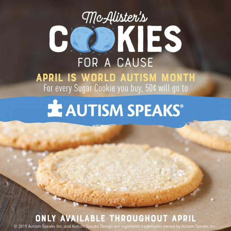 Cookies for a Cause McAlister's Deli $.50 of All Sugar Cookies Donated to Autism