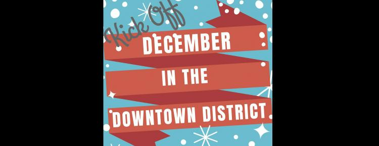 Kick Off to December in the Downtown District!