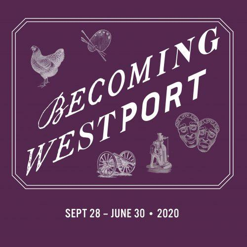 Exhibit at Westport Museum for History and Culture: Becoming Westport