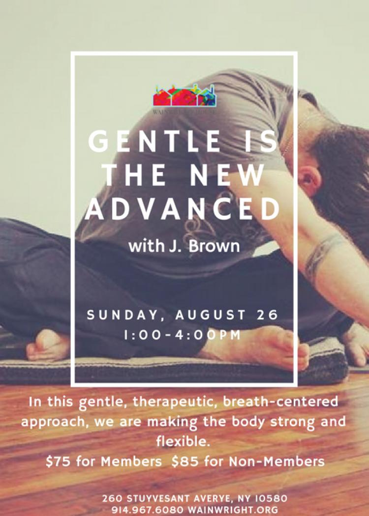 Gentle is the New Advanced with J. Brown