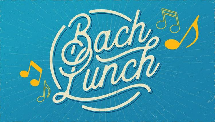 Bach Lunch