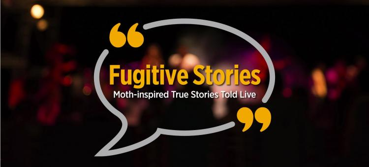 Fugitive Stories: Moth-Inspired True Stories Told Live
