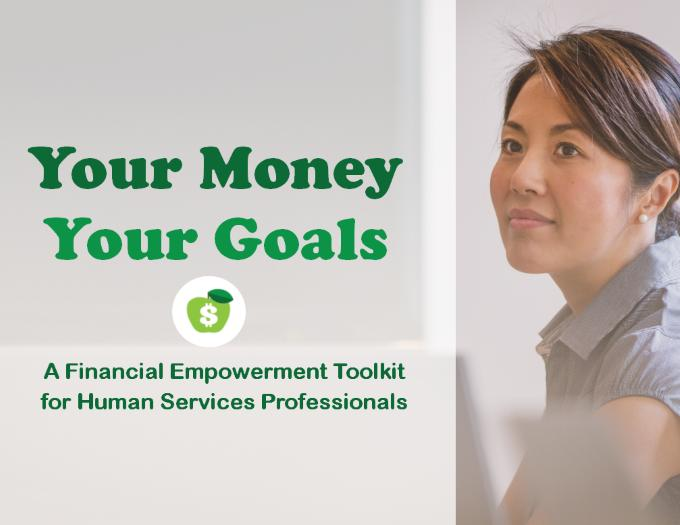 Your Money, Your Goals: A Financial Empowerment Toolkit for Human Services Profe