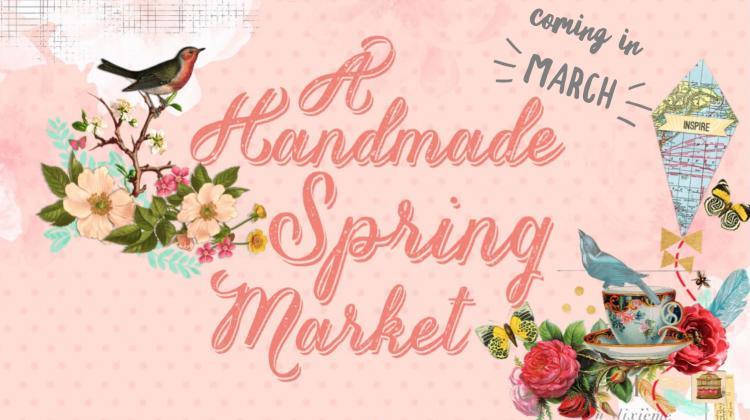 A Handmade Spring Market - a collection of one of a kind goods