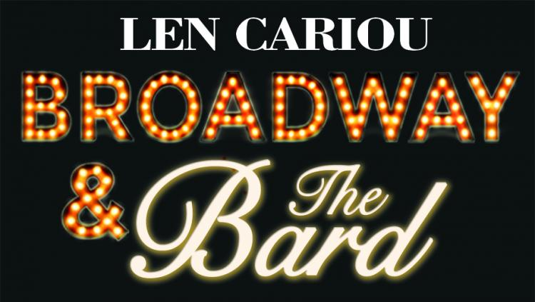 TONY® AWARD-WINNER LEN CARIOU PRESENTS & STARS IN BROADWAY AND THE BARD