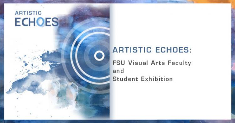 Artistic Echoes: FSU Faculty and Student Exhibition
