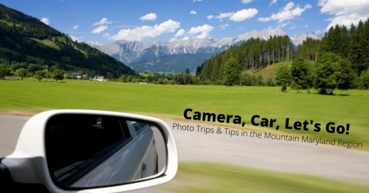 Camera, Car, Let's Go!: Photo Trips & Tips in the Mountain Maryland Region