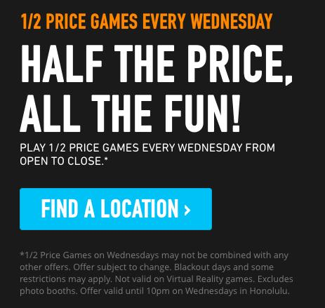 DAVE & BUSTERS 1/2 Price Games Every Wednesday