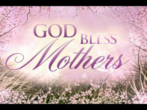 God Bless Mothers!
