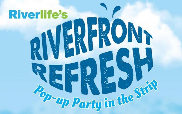Riverlife's Riverfront Refresh: Pop-Up Party in the Strip
