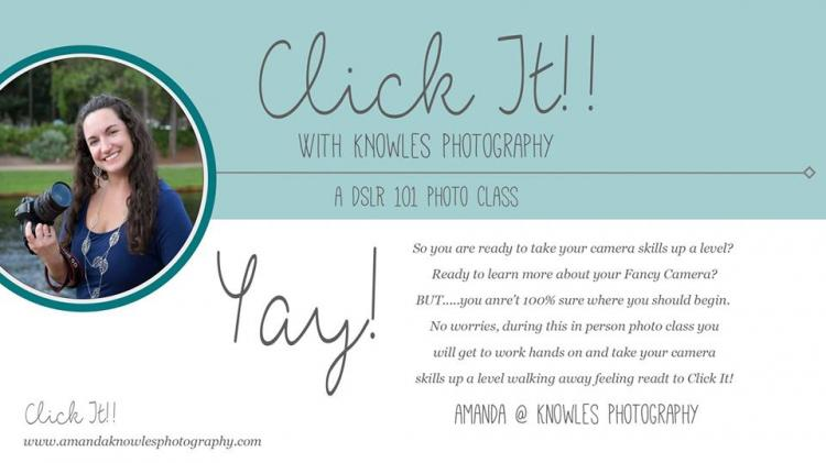 Click It! {DSLR 101 Photo Class} with Knowles Photography