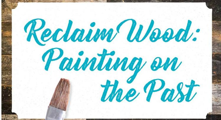 Reclaim Wood - Painting on the Past