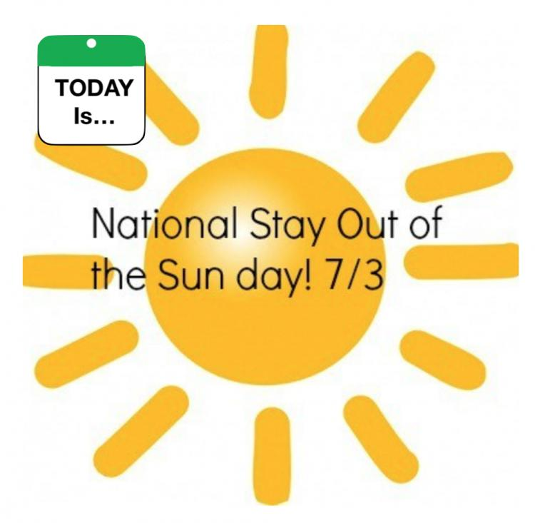 TODAY Is: Stay Out of the Sun Day